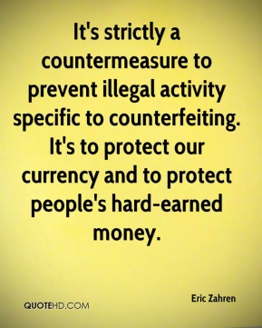 Eric Zahren - It's strictly a countermeasure to prevent illegal activity specific to counterfeiting. It's to protect our currency and to protect people's hard-earned money.