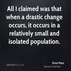 All I claimed was that when a drastic change occurs, it occurs in a relatively small and isolated population.