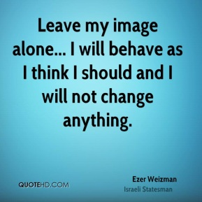 Leave my image alone... I will behave as I think I should and I will not change anything.
