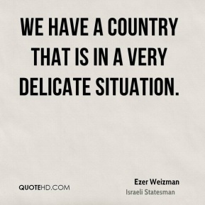 We have a country that is in a very delicate situation.