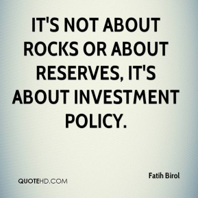 Fatih Birol - It's not about rocks or about reserves, it's about investment policy.