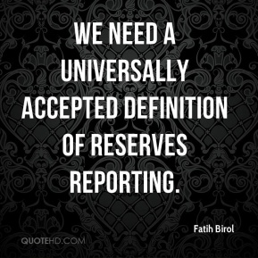 Fatih Birol - We need a universally accepted definition of reserves reporting.