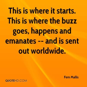 Fern Mallis - This is where it starts. This is where the buzz goes, happens and emanates -- and is sent out worldwide.