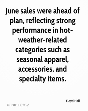 Floyd Hall - June sales were ahead of plan, reflecting strong performance in hot-weather-related categories such as seasonal apparel, accessories, and specialty items.