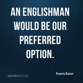An Englishman would be our preferred option.