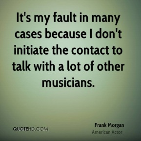 It's my fault in many cases because I don't initiate the contact to talk with a lot of other musicians.
