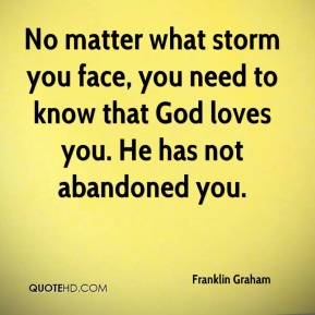 No matter what storm you face, you need to know that God loves you. He has not abandoned you.
