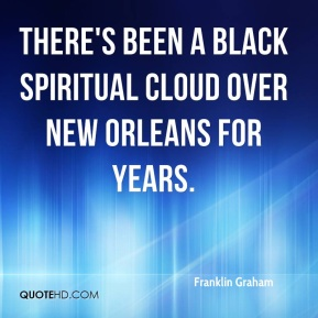 There's been a black spiritual cloud over New Orleans for years.