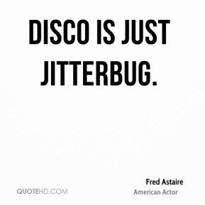 Disco is just jitterbug.