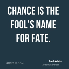 Chance is the fool's name for Fate.