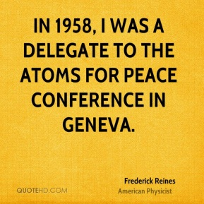In 1958, I was a delegate to the Atoms for Peace conference in Geneva.
