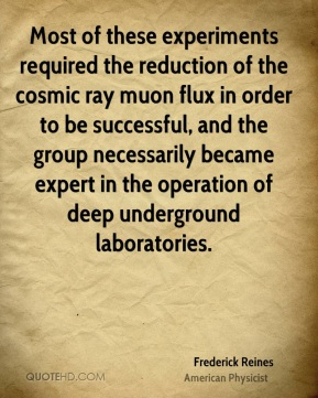 Most of these experiments required the reduction of the cosmic ray muon flux in order to be successful, and the group necessarily became expert in the operation of deep underground laboratories.