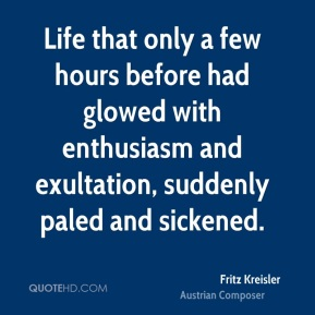 Life that only a few hours before had glowed with enthusiasm and exultation, suddenly paled and sickened.