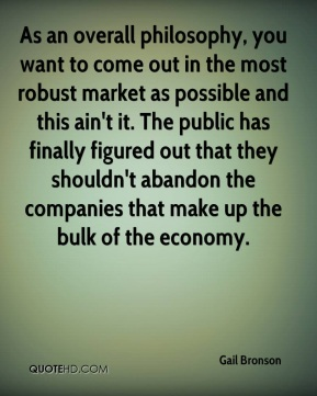 Gail Bronson - As an overall philosophy, you want to come out in the most robust market as possible and this ain't it. The public has finally figured out that they shouldn't abandon the companies that make up the bulk of the economy.