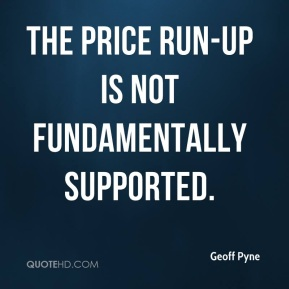 Geoff Pyne - The price run-up is not fundamentally supported.