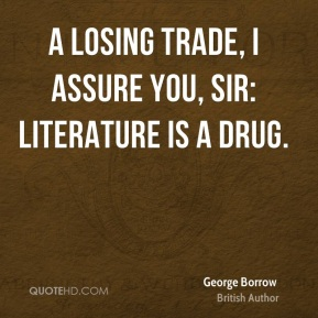 George Borrow - A losing trade, I assure you, sir: literature is a drug.