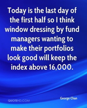 George Chan - Today is the last day of the first half so I think window dressing by fund managers wanting to make their portfolios look good will keep the index above 16,000.