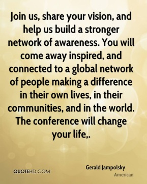Join us, share your vision, and help us build a stronger network of awareness. You will come away inspired, and connected to a global network of people making a difference in their own lives, in their communities, and in the world. The conference will change your life.