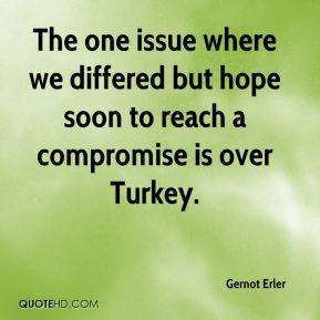 Gernot Erler - The one issue where we differed but hope soon to reach a compromise is over Turkey.