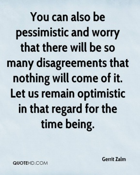 Gerrit Zalm - You can also be pessimistic and worry that there will be so many disagreements that nothing will come of it. Let us remain optimistic in that regard for the time being.