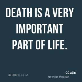 Death is a very important part of life.