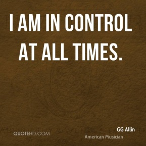 I am in control at all times.