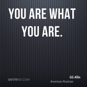 You are what you are.