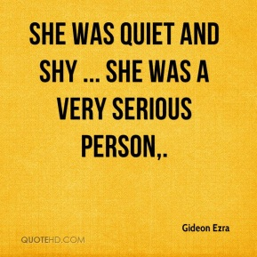 She was quiet and shy ... she was a very serious person.