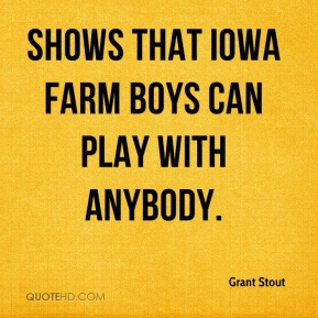 Grant Stout - Shows that Iowa farm boys can play with anybody.
