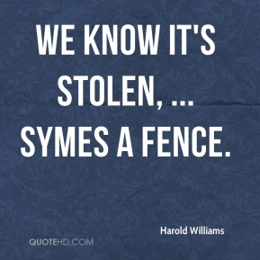 Harold Williams - We know it's stolen, ... Symes a fence.
