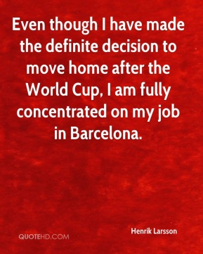 Even though I have made the definite decision to move home after the World Cup, I am fully concentrated on my job in Barcelona.