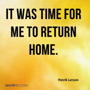 It was time for me to return home.
