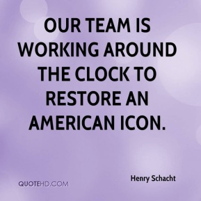 Henry Schacht - Our team is working around the clock to restore an American icon.