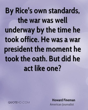 Howard Fineman - By Rice's own standards, the war was well underway by the time he took office. He was a war president the moment he took the oath. But did he act like one?