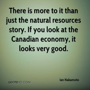 Ian Nakamoto - There is more to it than just the natural resources story. If you look at the Canadian economy, it looks very good.