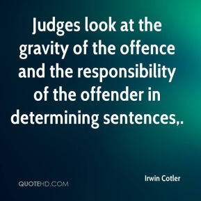Judges look at the gravity of the offence and the responsibility of the offender in determining sentences.
