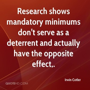 Research shows mandatory minimums don't serve as a deterrent and actually have the opposite effect.