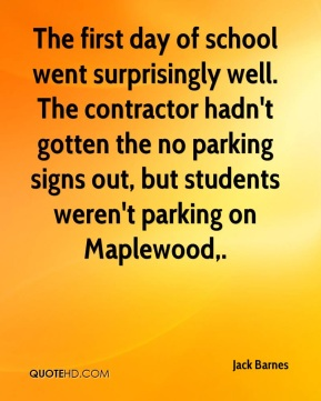 The first day of school went surprisingly well. The contractor hadn't gotten the no parking signs out, but students weren't parking on Maplewood.