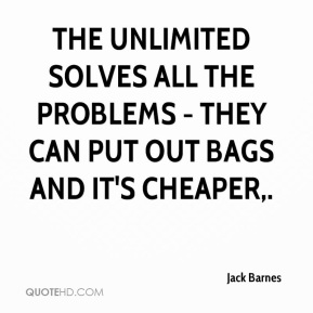 Jack Barnes - The unlimited solves all the problems - they can put out bags and it's cheaper.