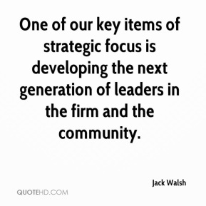 Jack Walsh - One of our key items of strategic focus is developing the next generation of leaders in the firm and the community.