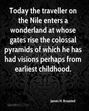 Today the traveller on the Nile enters a wonderland at whose gates rise the colossal pyramids of which he has had visions perhaps from earliest childhood.