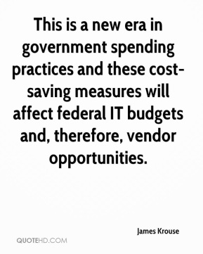 This is a new era in government spending practices and these cost-saving measures will affect federal IT budgets and, therefore, vendor opportunities.