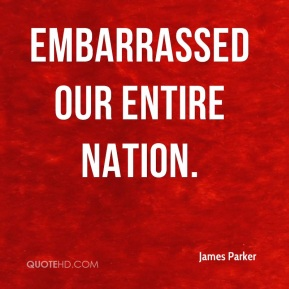 embarrassed our entire nation.