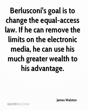 Berlusconi's goal is to change the equal-access law. If he can remove the limits on the electronic media, he can use his much greater wealth to his advantage.