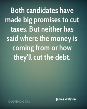 James Walston - Both candidates have made big promises to cut taxes. But neither has said where the money is coming from or how they'll cut the debt.