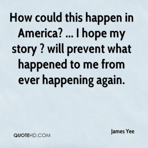 How could this happen in America? ... I hope my story ? will prevent what happened to me from ever happening again.