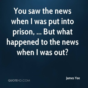 You saw the news when I was put into prison, ... But what happened to the news when I was out?