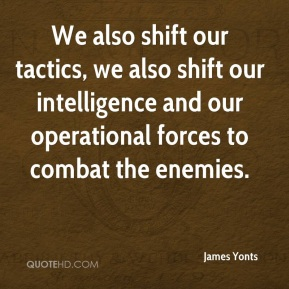 James Yonts - We also shift our tactics, we also shift our intelligence and our operational forces to combat the enemies.
