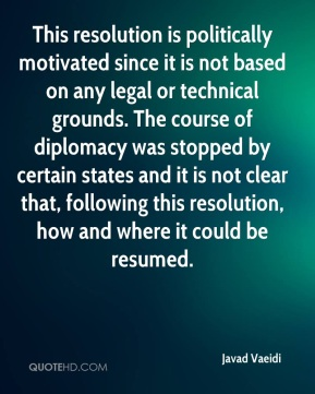 Javad Vaeidi  - This resolution is politically motivated since it is not based on any legal or technical grounds. The course of diplomacy was stopped by certain states and it is not clear that, following this resolution, how and where it could be resumed.