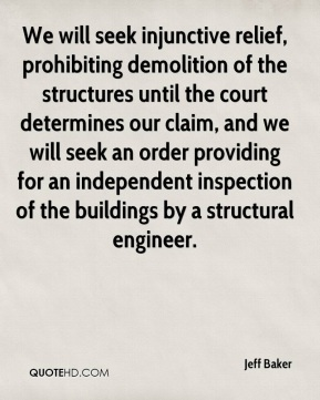 We will seek injunctive relief, prohibiting demolition of the structures until the court determines our claim, and we will seek an order providing for an independent inspection of the buildings by a structural engineer.